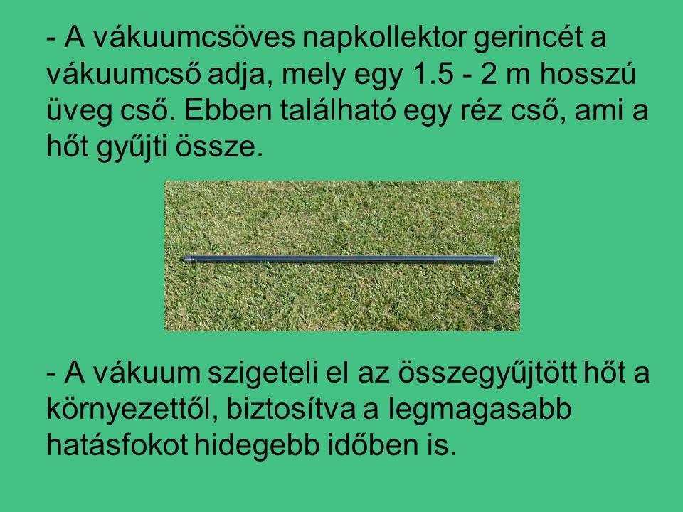 - A vákuumcsöves napkollektor gerincét a vákuumcső adja, mely egy 1