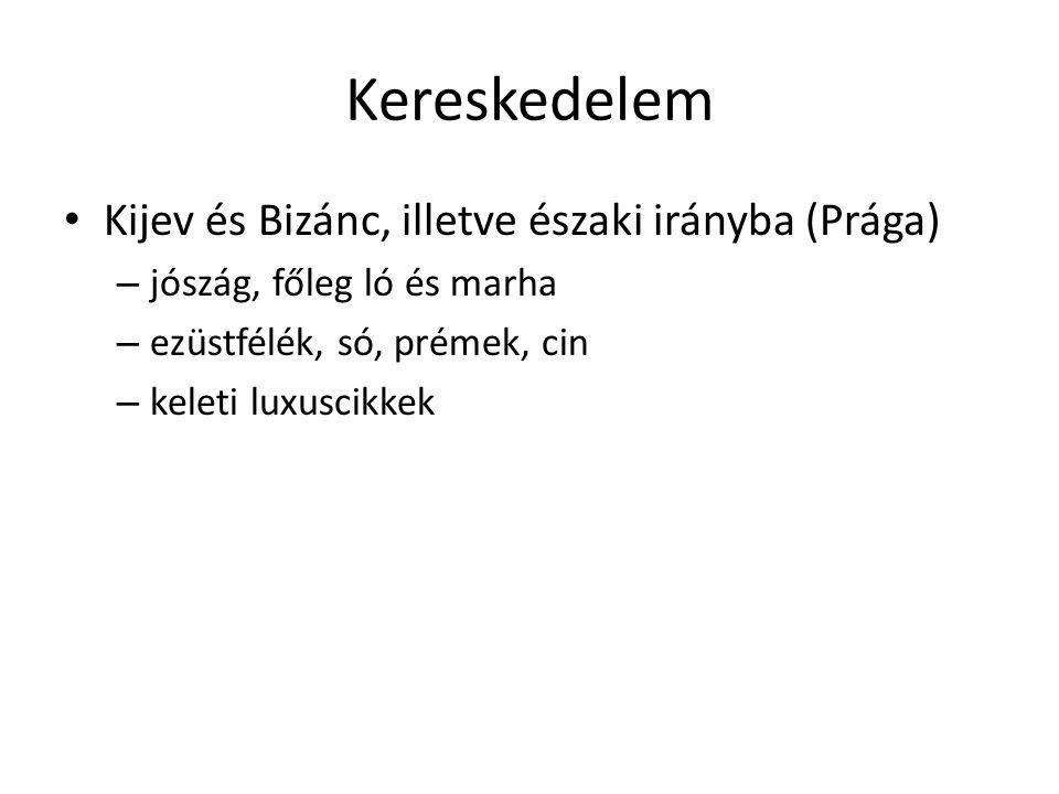 Kereskedelem Kijev és Bizánc, illetve északi irányba (Prága)