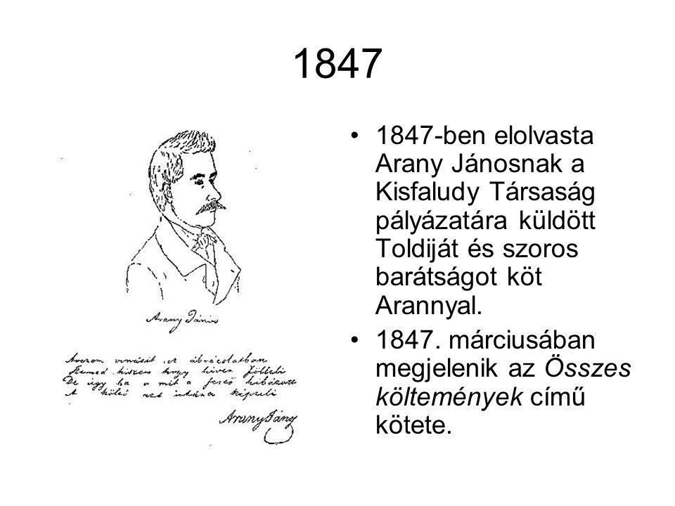 1847 1847-ben elolvasta Arany Jánosnak a Kisfaludy Társaság pályázatára küldött Toldiját és szoros barátságot köt Arannyal.