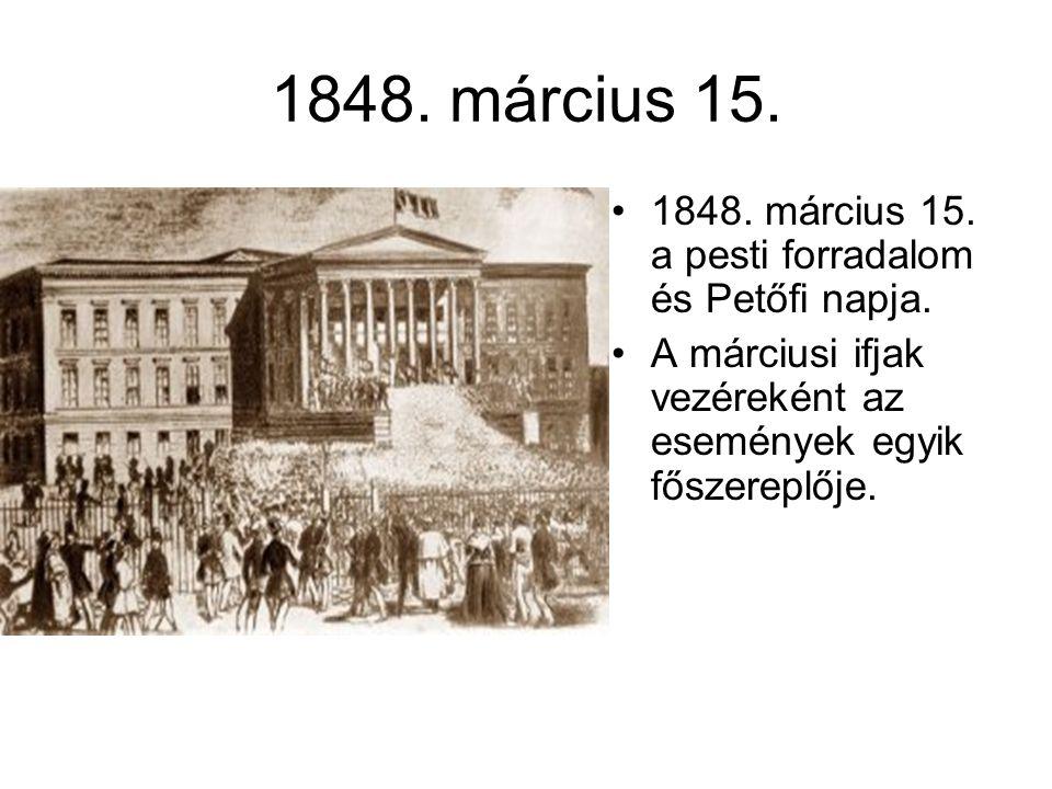 1848. március 15. 1848. március 15. a pesti forradalom és Petőfi napja.