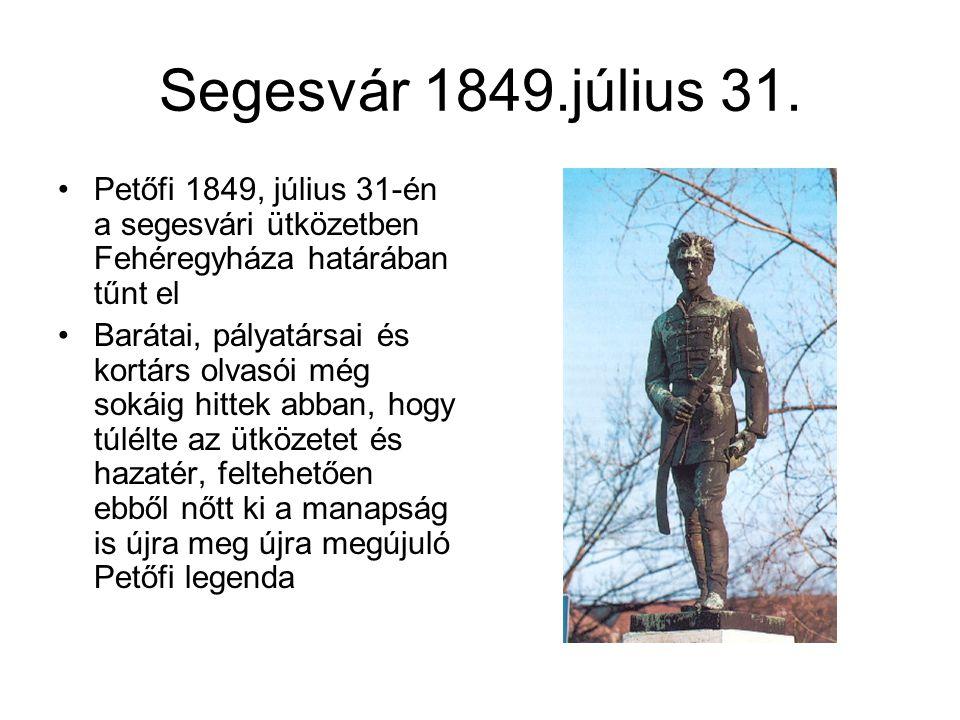 Segesvár 1849.július 31. Petőfi 1849, július 31-én a segesvári ütközetben Fehéregyháza határában tűnt el.
