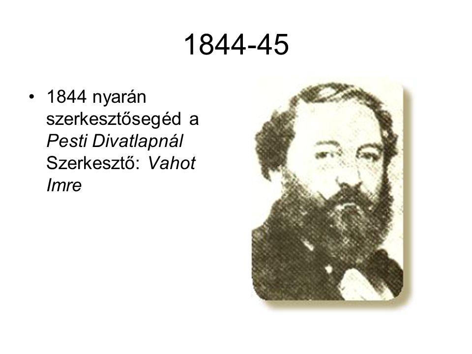 1844-45 1844 nyarán szerkesztősegéd a Pesti Divatlapnál Szerkesztő: Vahot Imre