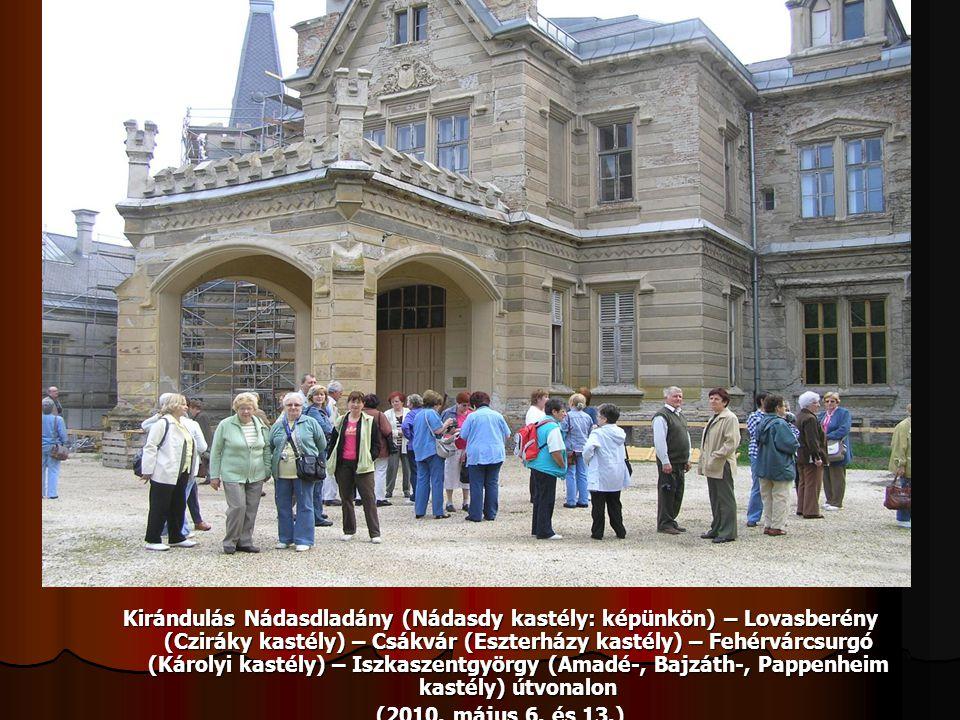 Kirándulás Nádasdladány (Nádasdy kastély: képünkön) – Lovasberény (Cziráky kastély) – Csákvár (Eszterházy kastély) – Fehérvárcsurgó (Károlyi kastély) – Iszkaszentgyörgy (Amadé-, Bajzáth-, Pappenheim kastély) útvonalon