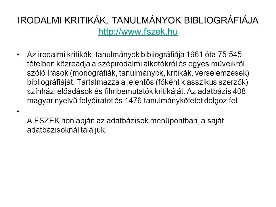 IRODALMI KRITIKÁK, TANULMÁNYOK BIBLIOGRÁFIÁJA http://www.fszek.hu