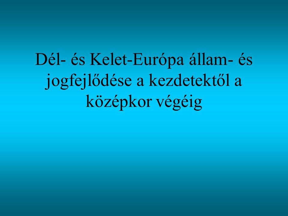 Dél- és Kelet-Európa állam- és jogfejlődése a kezdetektől a középkor végéig