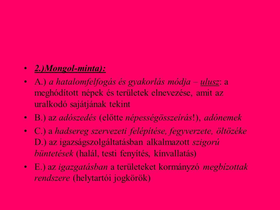 2.)Mongol-minta): A.) a hatalomfelfogás és gyakorlás módja – ulusz: a meghódított népek és területek elnevezése, amit az uralkodó sajátjának tekint.