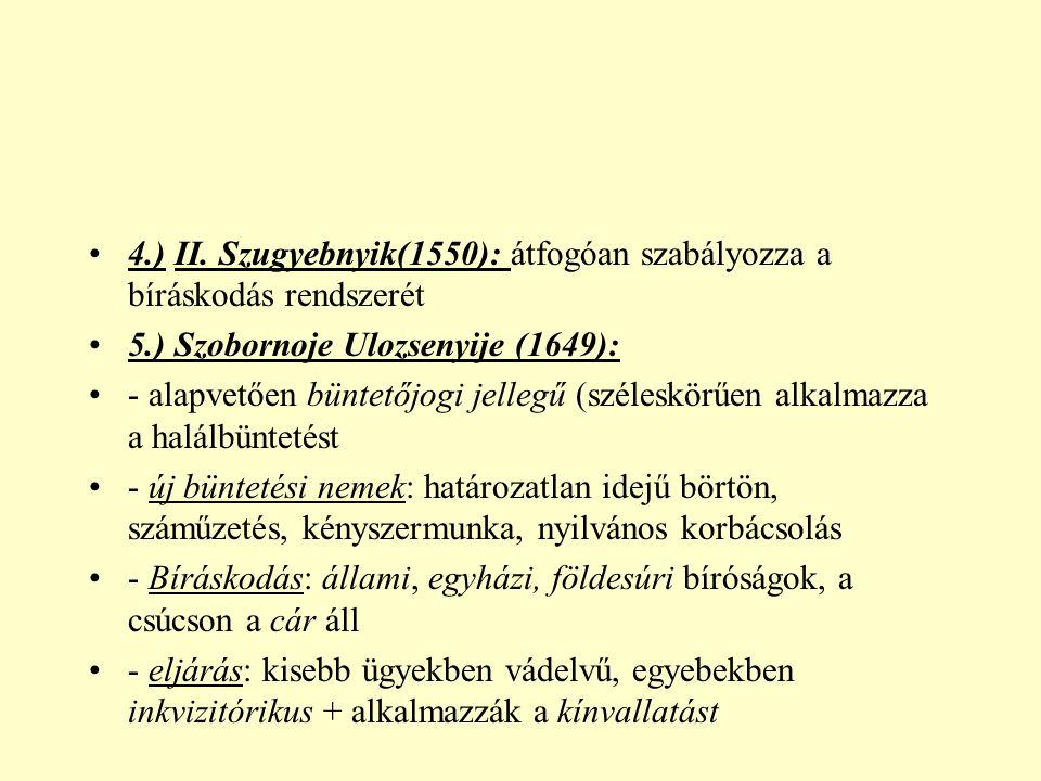 4.) II. Szugyebnyik(1550): átfogóan szabályozza a bíráskodás rendszerét