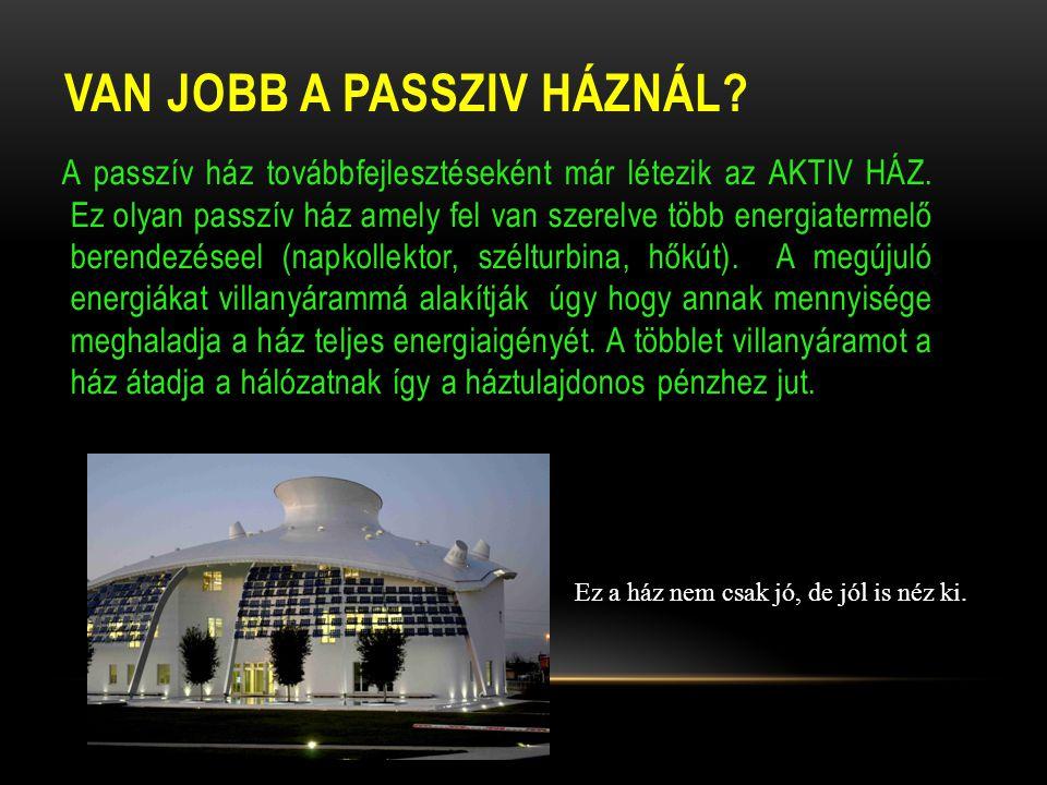 VAN JOBB A PASSZIV HÁZNÁL
