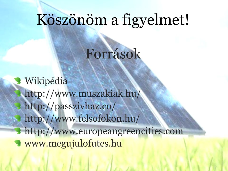 Köszönöm a figyelmet! Források Wikipédia http://www.muszakiak.hu/