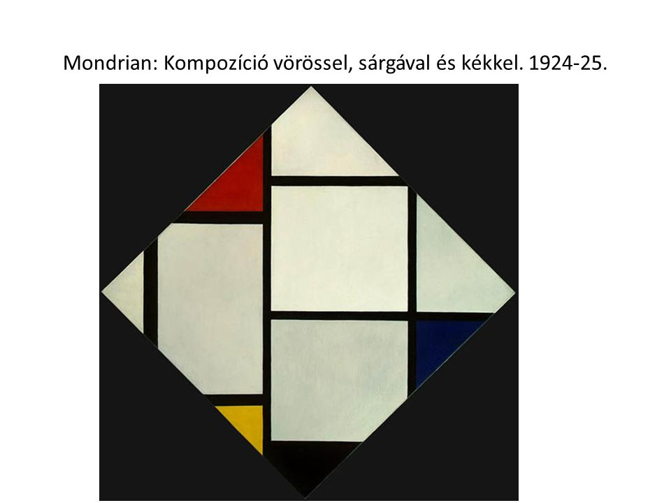 Mondrian: Kompozíció vörössel, sárgával és kékkel. 1924-25.