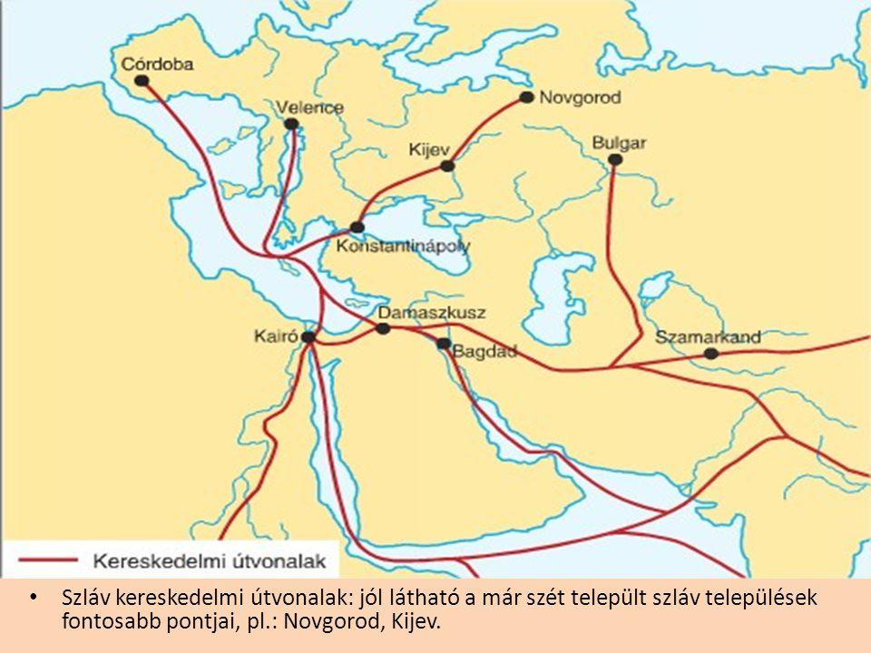 Szláv kereskedelmi útvonalak: jól látható a már szét települt szláv települések fontosabb pontjai, pl.: Novgorod, Kijev.