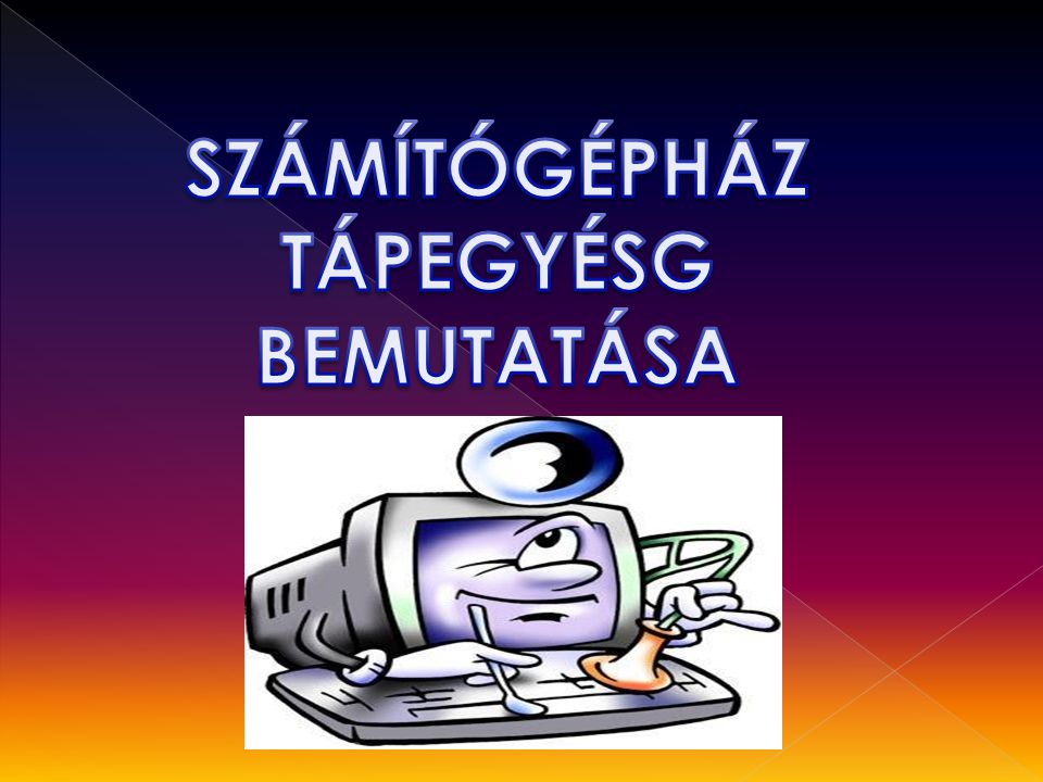 SZÁMÍTÓGÉPHÁZ TÁPEGYÉSG BEMUTATÁSA