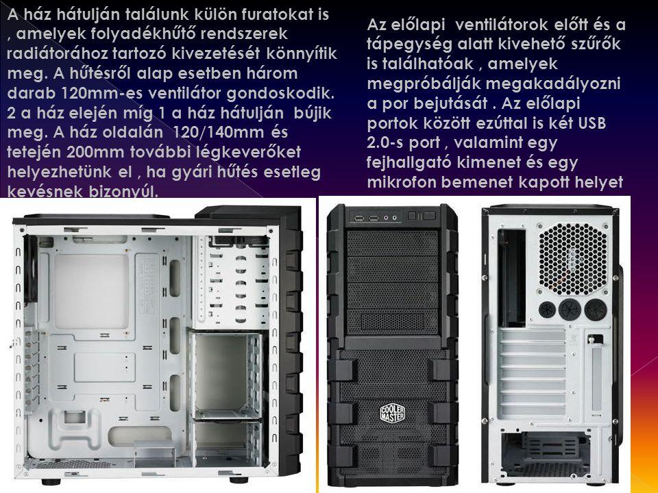 A ház hátulján találunk külön furatokat is , amelyek folyadékhűtő rendszerek radiátorához tartozó kivezetését könnyítik meg. A hűtésről alap esetben három darab 120mm-es ventilátor gondoskodik. 2 a ház elején míg 1 a ház hátulján bújik meg. A ház oldalán 120/140mm és tetején 200mm további légkeverőket helyezhetünk el , ha gyári hűtés esetleg kevésnek bizonyúl.