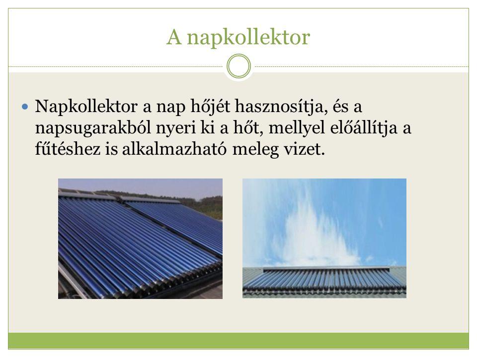 A napkollektor Napkollektor a nap hőjét hasznosítja, és a napsugarakból nyeri ki a hőt, mellyel előállítja a fűtéshez is alkalmazható meleg vizet.