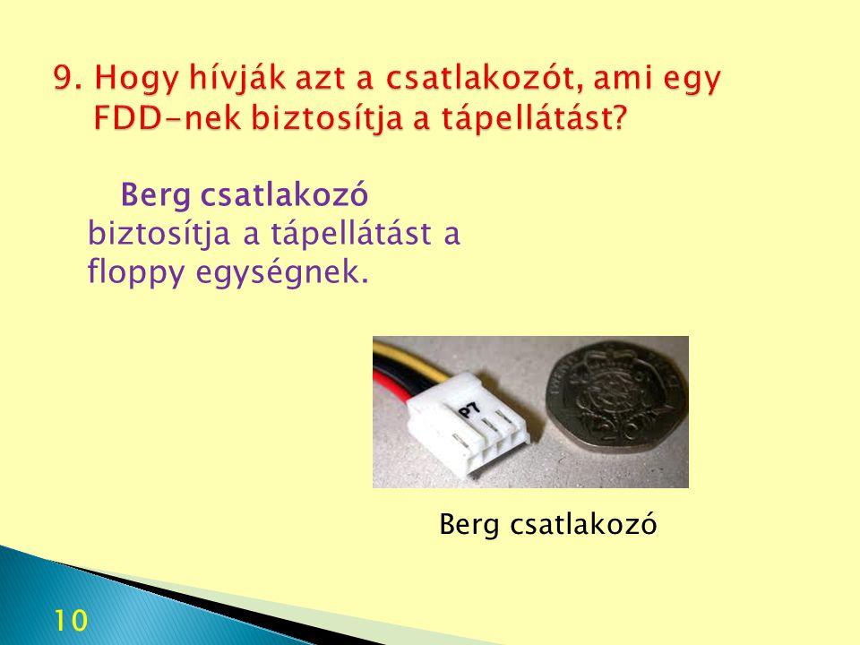 9. Hogy hívják azt a csatlakozót, ami egy FDD-nek biztosítja a tápellátást