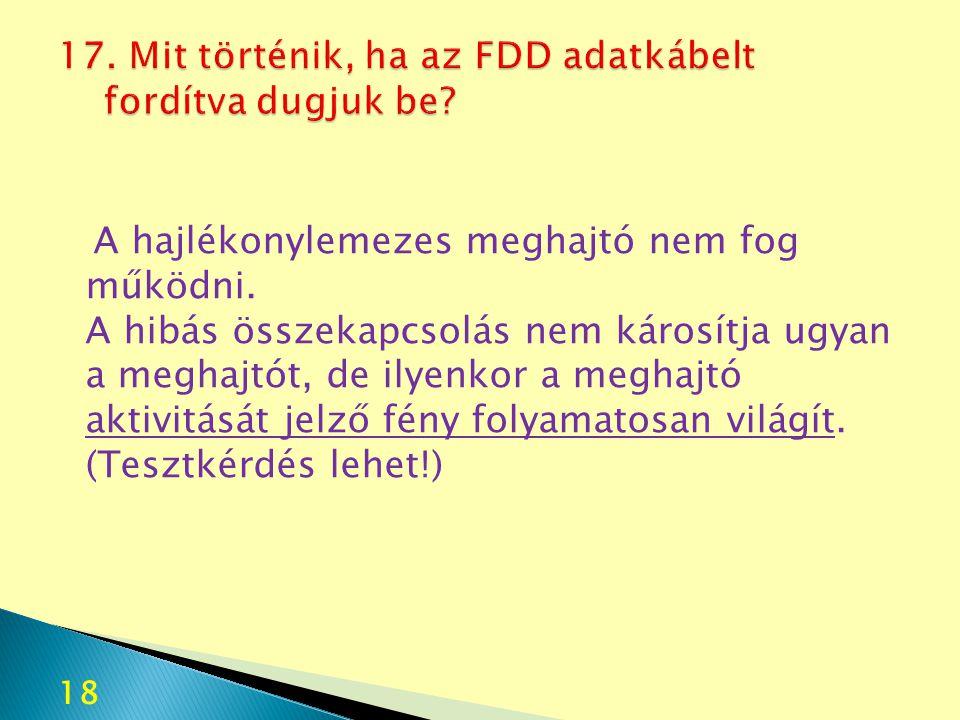 17. Mit történik, ha az FDD adatkábelt fordítva dugjuk be
