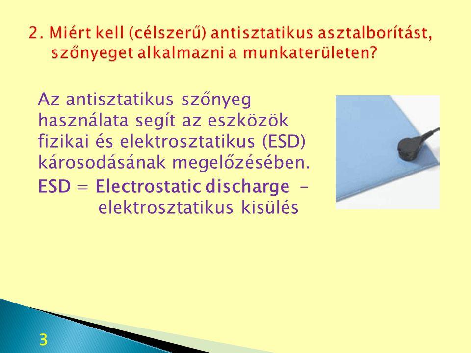 2. Miért kell (célszerű) antisztatikus asztalborítást, szőnyeget alkalmazni a munkaterületen
