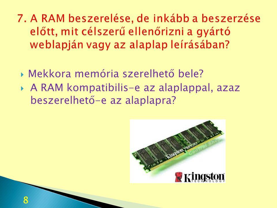7. A RAM beszerelése, de inkább a beszerzése előtt, mit célszerű ellenőrizni a gyártó weblapján vagy az alaplap leírásában