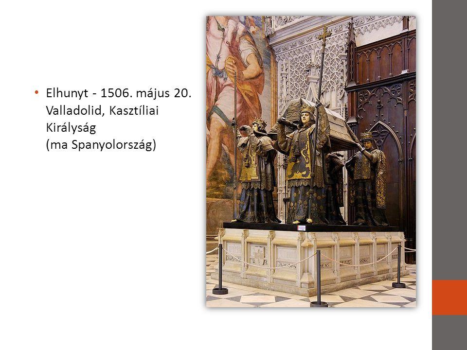 Elhunyt - 1506. május 20. Valladolid, Kasztíliai Királyság (ma Spanyolország)