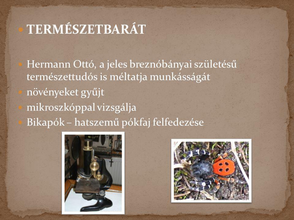 TERMÉSZETBARÁT Hermann Ottó, a jeles breznóbányai születésű természettudós is méltatja munkásságát.