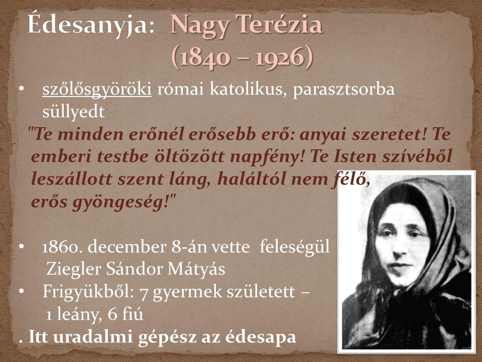 Édesanyja: Nagy Terézia (1840 – 1926)