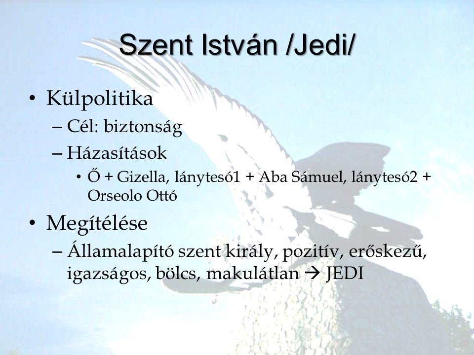Szent István /Jedi/ Külpolitika Megítélése Cél: biztonság Házasítások