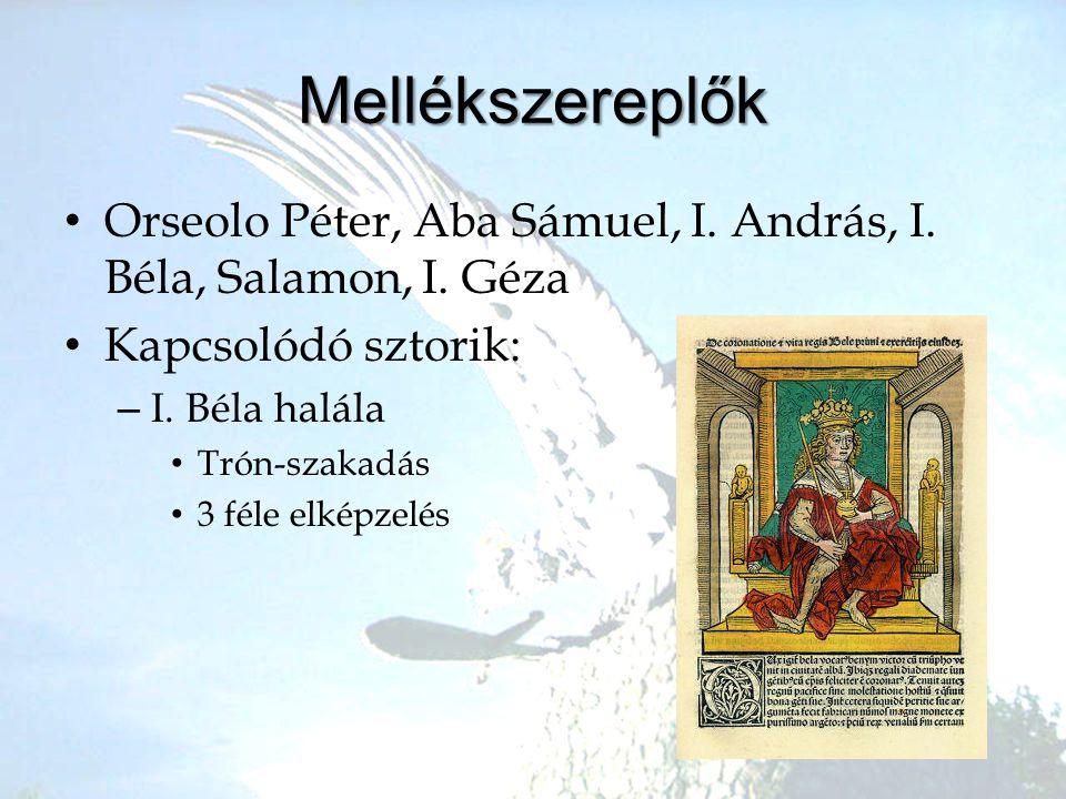 Mellékszereplők Orseolo Péter, Aba Sámuel, I. András, I. Béla, Salamon, I. Géza. Kapcsolódó sztorik: