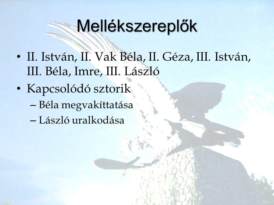 Mellékszereplők II. István, II. Vak Béla, II. Géza, III. István, III. Béla, Imre, III. László. Kapcsolódó sztorik.
