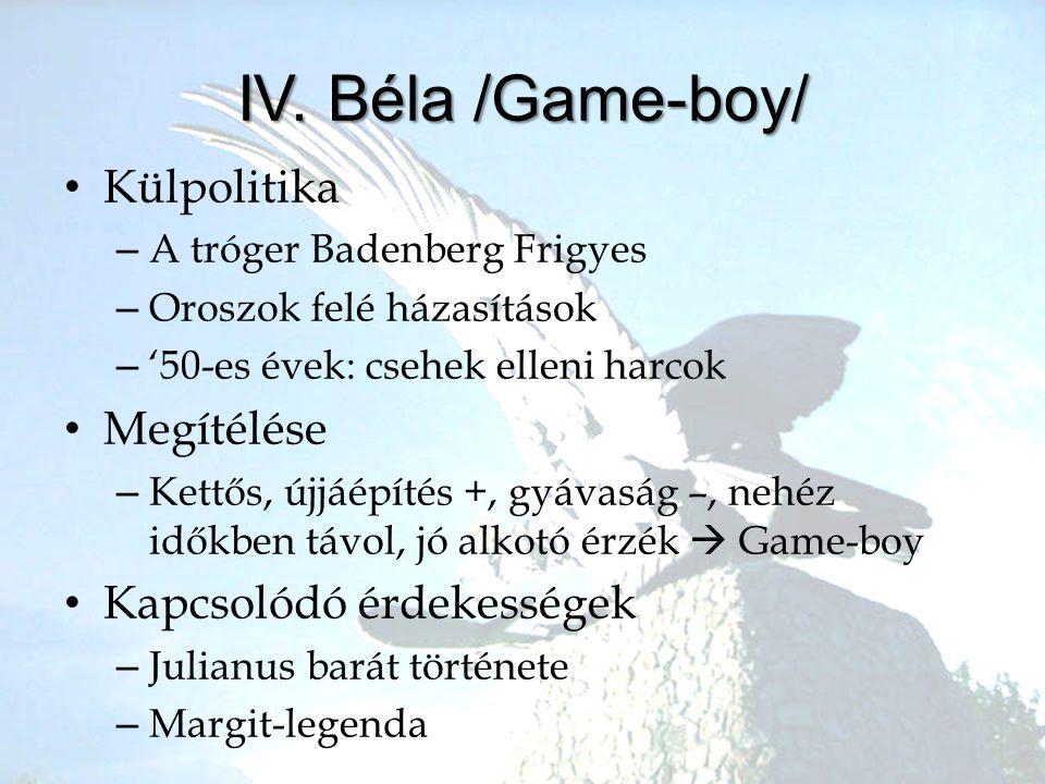 IV. Béla /Game-boy/ Külpolitika Megítélése Kapcsolódó érdekességek