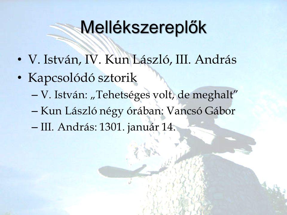 Mellékszereplők V. István, IV. Kun László, III. András