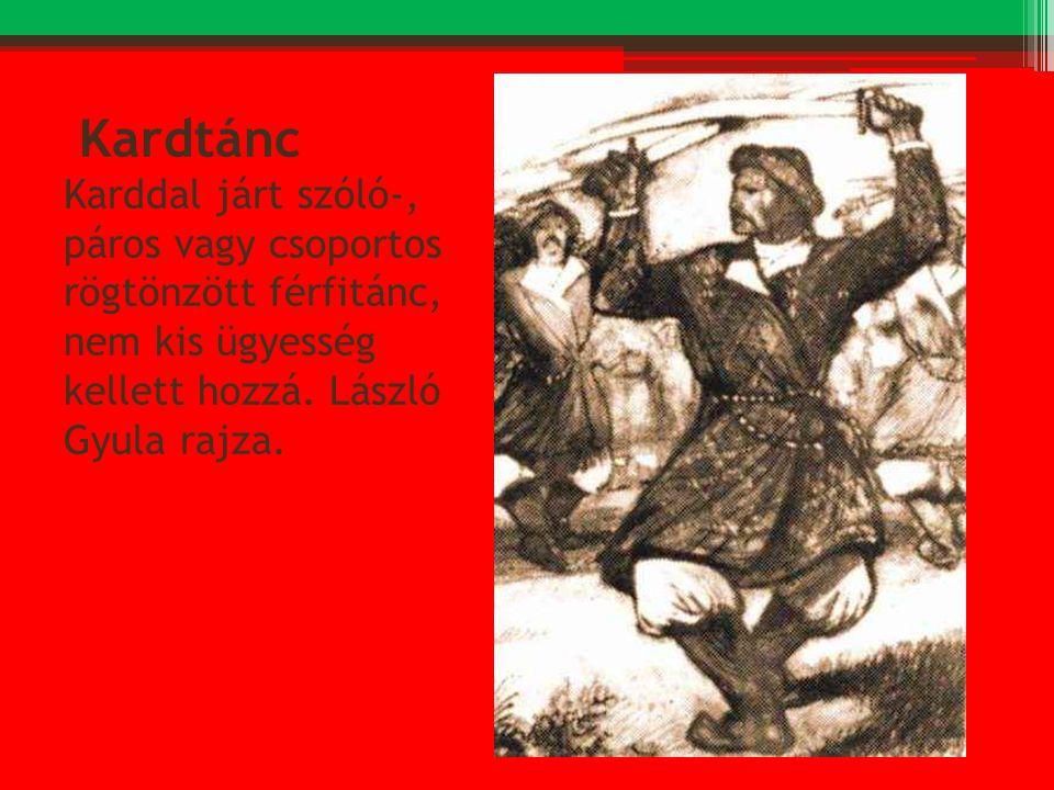 Kardtánc Karddal járt szóló-, páros vagy csoportos rögtönzött férfitánc, nem kis ügyesség kellett hozzá.