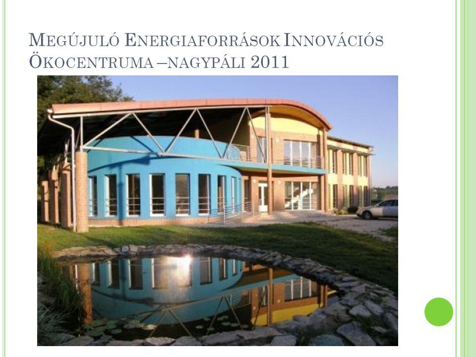 Megújuló Energiaforrások Innovációs Ökocentruma –nagypáli 2011