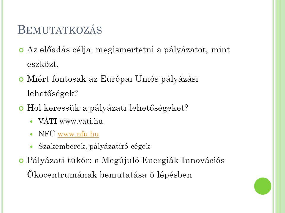 Bemutatkozás Az előadás célja: megismertetni a pályázatot, mint eszközt. Miért fontosak az Európai Uniós pályázási lehetőségek
