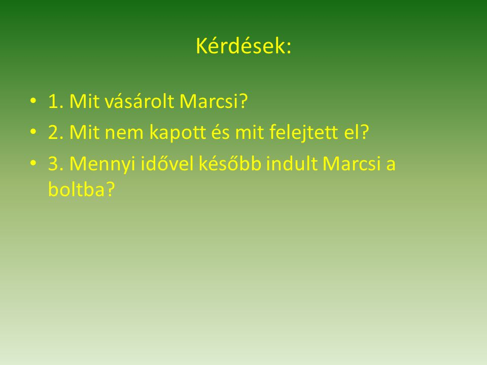 Kérdések: 1. Mit vásárolt Marcsi