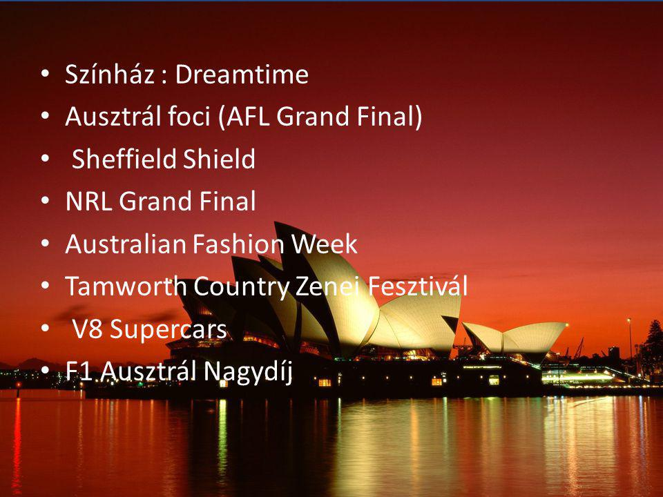 Színház : Dreamtime Ausztrál foci (AFL Grand Final) Sheffield Shield. NRL Grand Final. Australian Fashion Week.