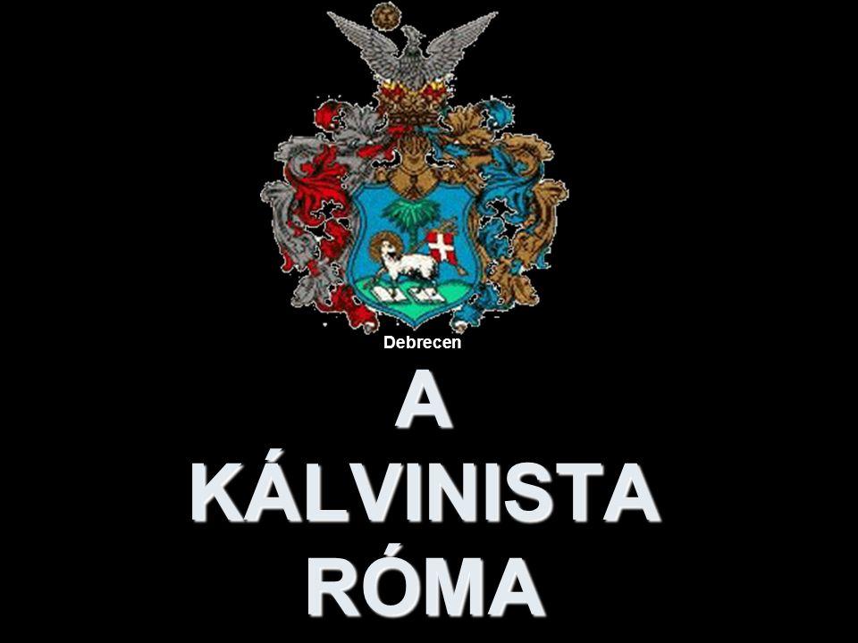 Debrecen A KÁLVINISTA RÓMA