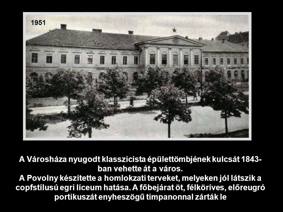 1951 A Városháza nyugodt klasszicista épülettömbjének kulcsát 1843-ban vehette át a város.