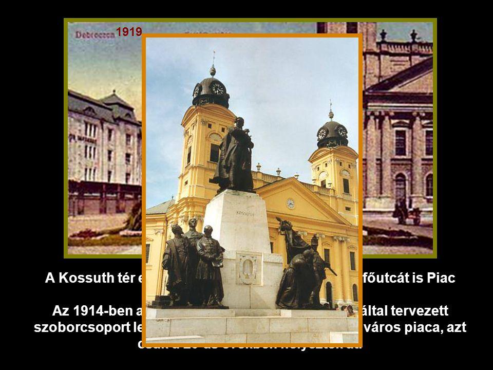 1919 A Kossuth tér egykor Piac tér volt, ezért hívták a főutcát is Piac utcának.