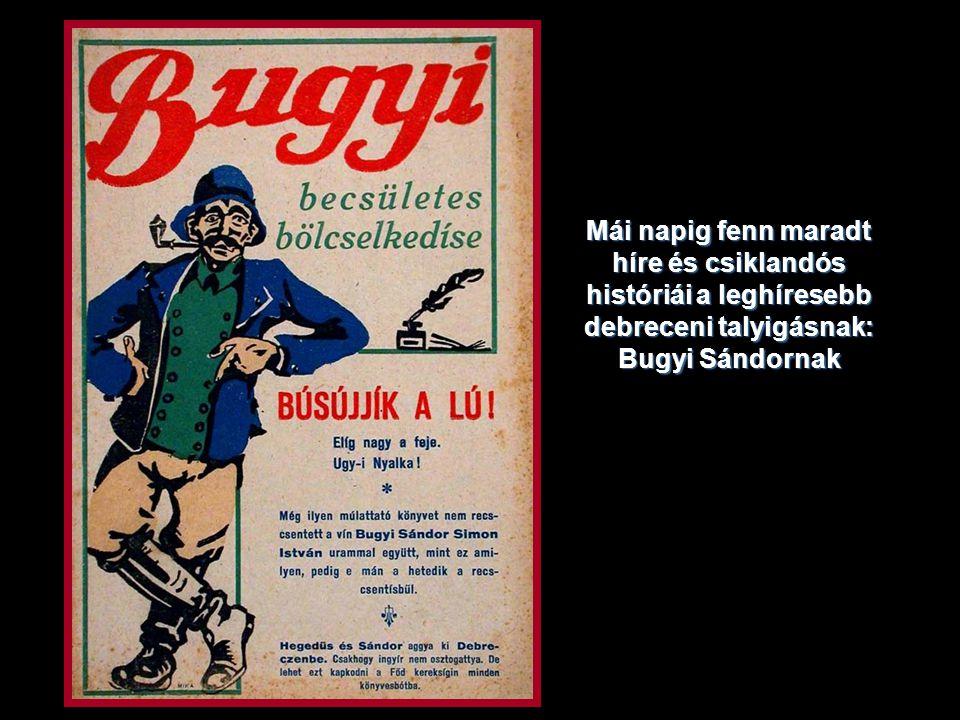 Mái napig fenn maradt híre és csiklandós históriái a leghíresebb debreceni talyigásnak: Bugyi Sándornak