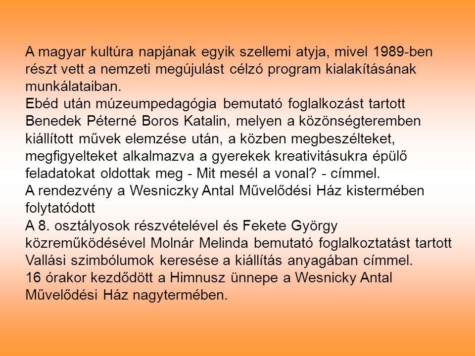 A magyar kultúra napjának egyik szellemi atyja, mivel 1989-ben részt vett a nemzeti megújulást célzó program kialakításának munkálataiban.