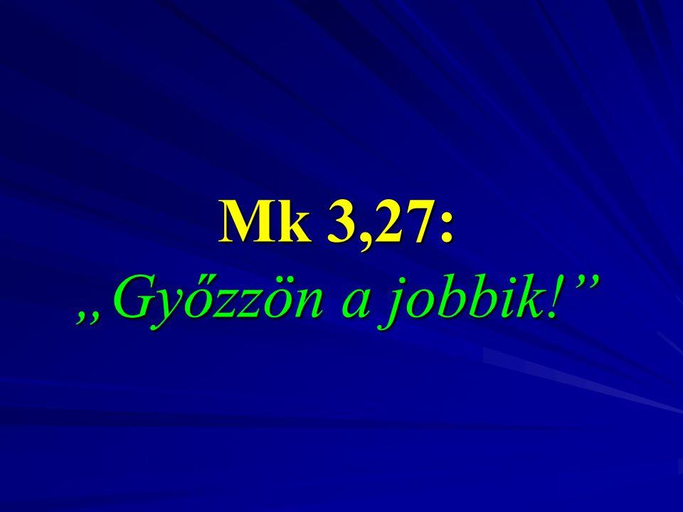 """Mk 3,27: """"Győzzön a jobbik!"""