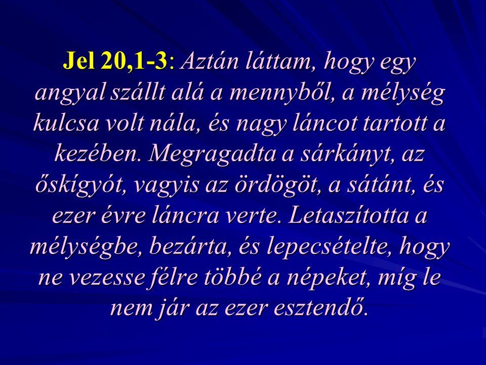 Jel 20,1-3: Aztán láttam, hogy egy angyal szállt alá a mennyből, a mélység kulcsa volt nála, és nagy láncot tartott a kezében.