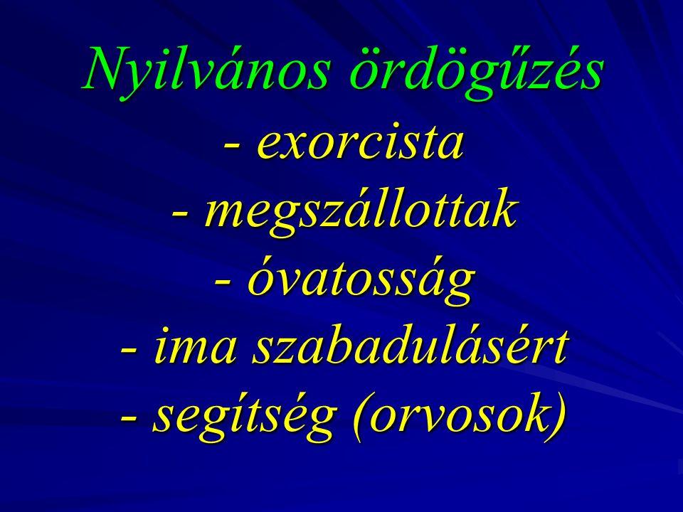 Nyilvános ördögűzés - exorcista - megszállottak - óvatosság - ima szabadulásért - segítség (orvosok)