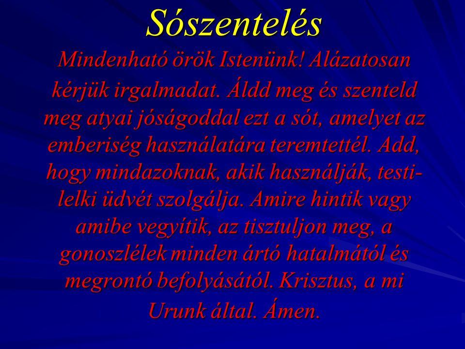 Sószentelés Mindenható örök Istenünk. Alázatosan kérjük irgalmadat