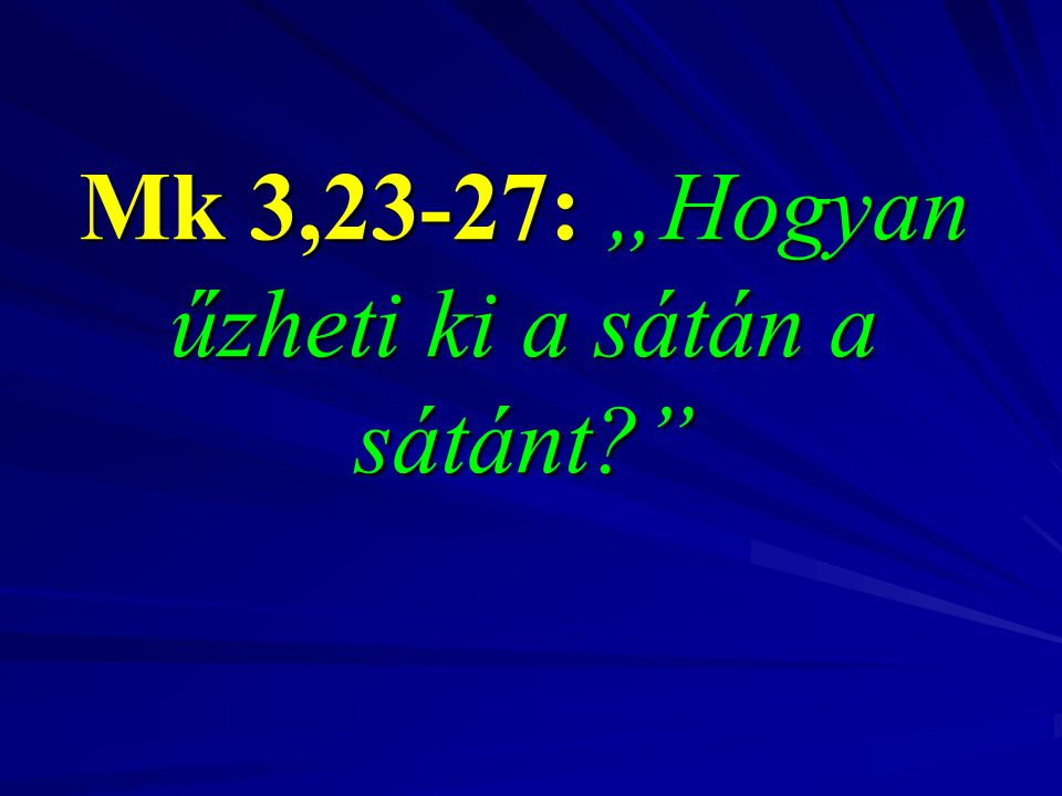 """Mk 3,23-27: """"Hogyan űzheti ki a sátán a sátánt"""