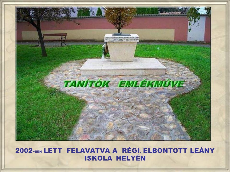 2002-BEN LETT FELAVATVA A RÉGI, ELBONTOTT LEÁNY ISKOLA HELYÉN
