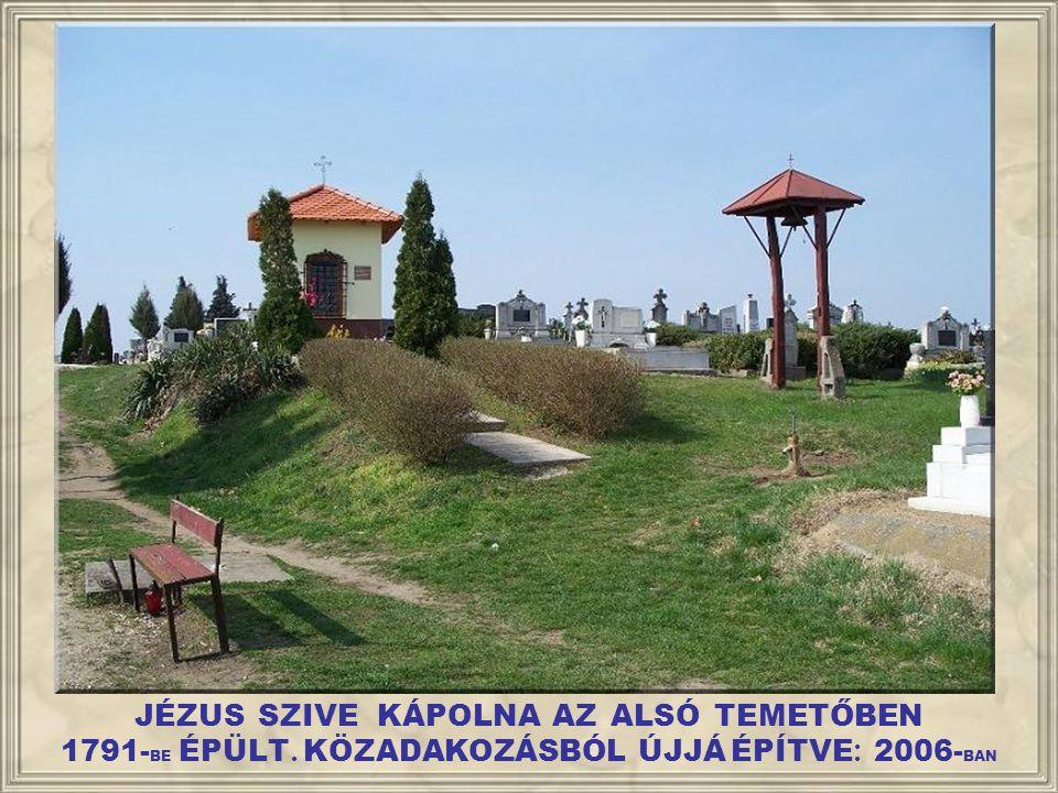 JÉZUS SZIVE KÁPOLNA AZ ALSÓ TEMETŐBEN 1791-BE ÉPÜLT
