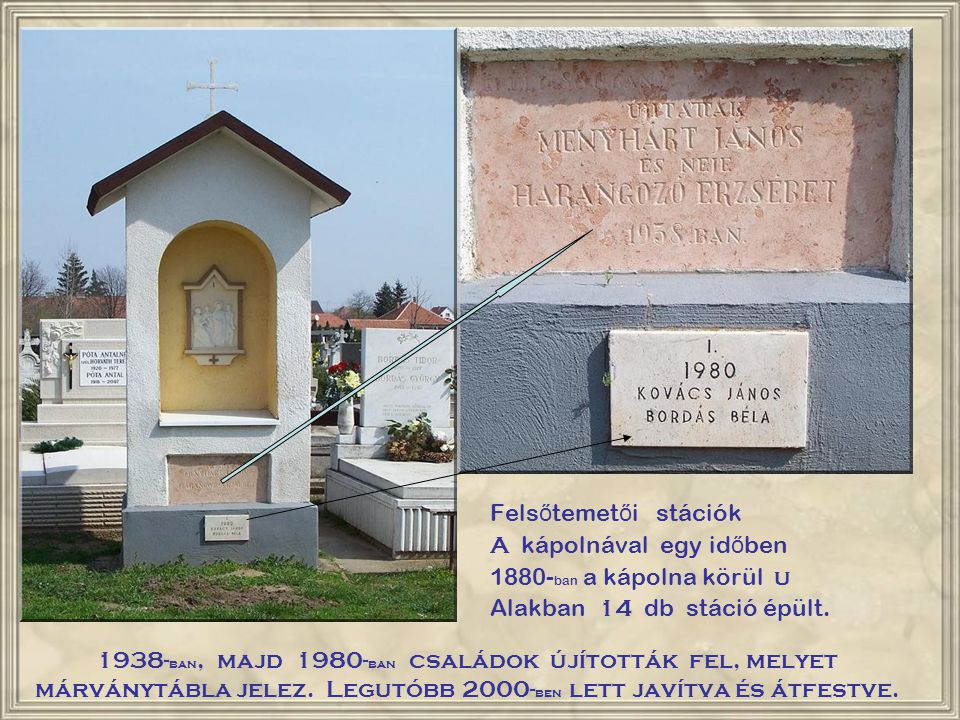 Felsőtemetői stációk A kápolnával egy időben. 1880-ban a kápolna körül u. Alakban 14 db stáció épült.