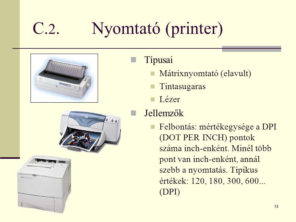 C.2. Nyomtató (printer) Típusai Jellemzők Mátrixnyomtató (elavult)