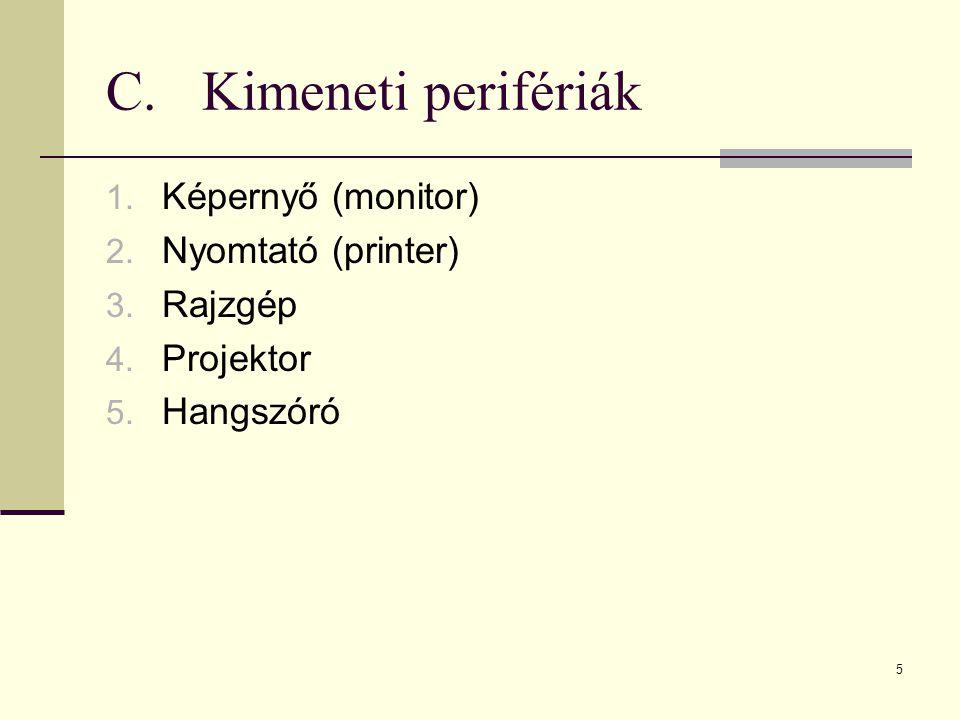 C. Kimeneti perifériák Képernyő (monitor) Nyomtató (printer) Rajzgép
